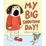 My Big Shouting Day by Rebecca Patterson